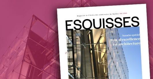 Parution d'Esquisses, spécial Prix d'excellence en architecture 2021